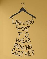 LIFE IS TOO SHORT TO WEAR BORING CLOTHES Vinyl Lettering Wall Art Decal Quote