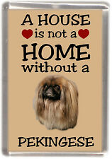 "Pekingese Dog Fridge Magnet ""A HOUSE IS NOT A HOME"" by Starprint"