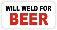 Will Weld For Beer Hard Hat Sticker / Decal Funny Label Welder Welding Sparky