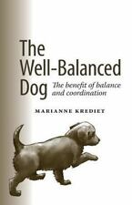 Well Balanced Dog : The Benefit of Balance and Coordination by Marianne...