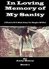 In Loving Memory of My Sanity - If I Ever Had Any to Begin With by Anny...