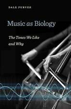 Music as Biology: The Tones We Like and Why by Dale Purves (Hardback, 2016)