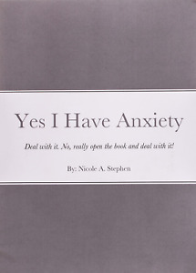 Yes I Have Anxiety Deal With It Paperback New Book by Author Nicole Stephen