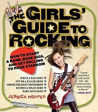 The Girls' Guide to Rocking: How to Start a Band, Book Gigs, and Get Rolling to
