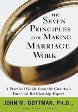 The Seven Principles for Making Marriage Work Practical Guide By John M. Gottman