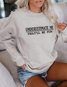 Underestimate Me That'll Be Fun Sweatshirt Fall/winter Pullover Unisex Print Top