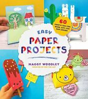 Easy Paper Projects: 60 Crafts You Can Wear, Gift, Use and Admire by Woodley, Ma