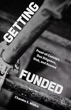 Getting Funded : Proof-Of-Concept, Due Diligence, Risk, and Reward by Chandra...
