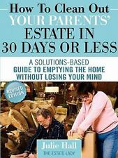 How to Clean Out Your Parents' Estate in 30 Days or Less (Paperback or Softback)