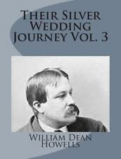 Their Silver Wedding Journey Vol. 3 by William Dean Howells (2014, Paperback)