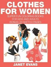 Clothes for Women : Super Fun Coloring Books for Kids and Adults (Bonus: 20...