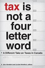 Tax Is Not a Four-Letter Word: A Different Take on Taxes in Canada (Canadian