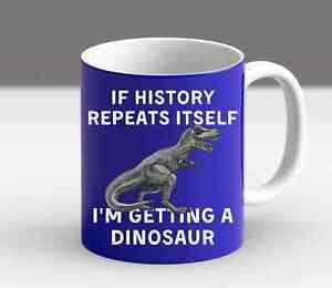 If History Repeats Itself I'm Getting A Dinosaur T Rex Funny Trendy Mug