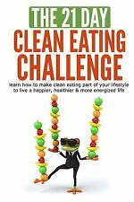 21-Day Challenges: The 21-Day Clean Eating Challenge : Learn How to Make...