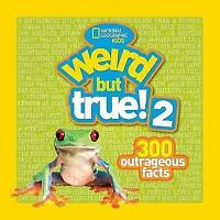 Weird But True! 2: 300 Outrageous Facts by National Geographic Kids