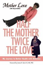 Half the Mother, Twice the Love : My Journey to Better Health with Diabetes...