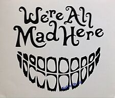 Funny Decal We're All Mad Here Creepy Smiling Teeth Car Truck SUV Sticker