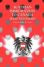 Austrian Immigration to Canada: Selected Essays (Paperback or Softback)
