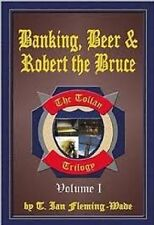 T. Ian Fleming-Wade~BANKING, BEER & ROBERT THE BRUCE~SIGNED 1ST/DJ~NICE COPY
