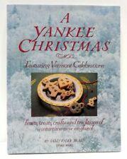 A Yankee Christmas: Featuring Vermont Celebrations : Feasts, Treats, Crafts a…