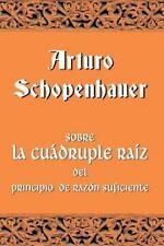 Sobre la Cu?druple Ra?z Del Principio de Raz?n Suficiente: By Schopenhauer, A...