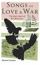Songs of Love and War : The Dark Heart of Bird Behaviour : Dominic Couzens : @ZB