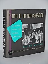 The Birth of the Beat Generation. Visionaries Rebels Hipsters 1944 - 60