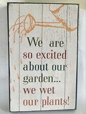 We Are So Excited About Our Garden We Wet Our Plants Quality Wooden Sign Plaque