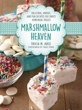 Marshmallow Heaven : Delicious, Unique, and Fun Recipes for Sweet Homemade Treat