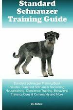 Standard Schnauzer Training Guide Standard Schnauzer Training Book Includes:.