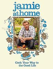 Jamie at Home: Cook Your Way to the Good Life, Oliver, Jamie, Used; Good Book