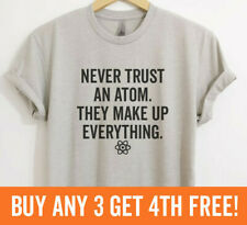 Never Trust An Atom They Make Up Everything Shirt Funny Science Unisex XS-XXL