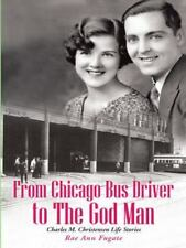 From Chicago Bus Driver to the God Man : Charles M. Christensen Life Stories...