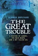 The Great Trouble: A Mystery of London, the Blue Death, and a Boy Called Eel by