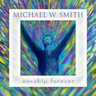 Michael Smith W - Worship Forever [New CD]
