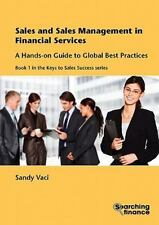 Sales and Sales Management in Financial Services : A Hands-On Guide to Global...