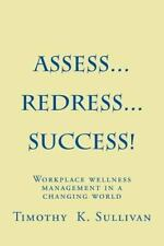 Assess... Redress... Success! : Manage Workplace Wellness Without Becoming...