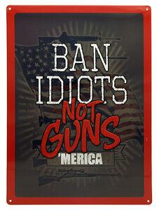 """""""BAN IDIOTS not GUNS"""" 'MERICA NOVELTY Man Cave Hunting Metal Wall Sign 17""""x12"""""""