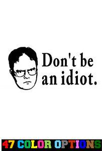 Vinyl Decal Truck Car Sticker Laptop - The Office Dwight Don't Be An Idiot