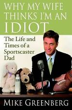 NEW Why My Wife Thinks I'm an Idiot: The Life and Times of a Sportscaster Dad