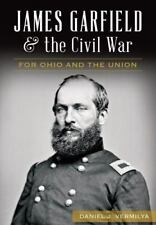 James Garfield and the Civil War: For Ohio and the Union (Paperback or Softback)