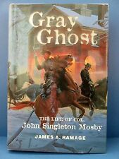 Gray Ghost : The Life of Col. John Singleton Mosby by James A. Ramage, Civil War