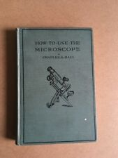 How to Use the Microscope. Second Edition Hall, Charles A Published 1925 2nd ed.