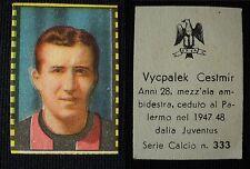 """***FIGURINA SERIE CALCIO NANNINA 1948/49""""*** VYCPALEK PALERMO N. 333 !!!"""