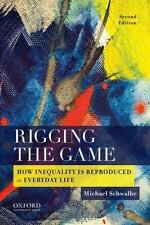Rigging the Game : How Inequality Is Reproduced in Everyday Life by Michael...