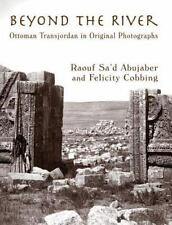 Beyond the River: Ottoman Transjordan in Original Photographs, , Cobbing, Felici
