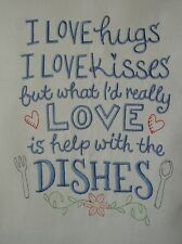 Love hugs and kisses and help with the dishes, Embroidered Tea Towel