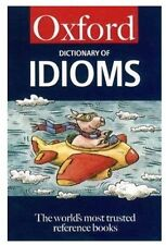 The Oxford Dictionary of Idioms (5,000 Idioms) (Oxford Paperback Reference) By