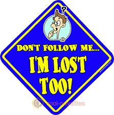 """"""" DON'T FOLLOW ME I'M LOST TOO! """" FUNNY CAR WINDOW SIGN"""