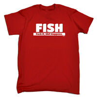 Funny T Shirt - FISH Fck It Sht happens - Birthday tee Novelty tshirt T-SHIRT